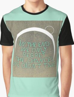 In The End We Only Regret The Chances We Didn't Take Graphic T-Shirt