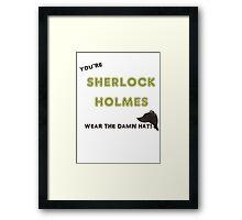 You're Sherlock Holmes, Wear the Damn Hat, Quote by John Watson (Sherlock Christmas Special BBC) Framed Print