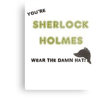 You're Sherlock Holmes, Wear the Damn Hat, Quote by John Watson (Sherlock Christmas Special BBC) Metal Print