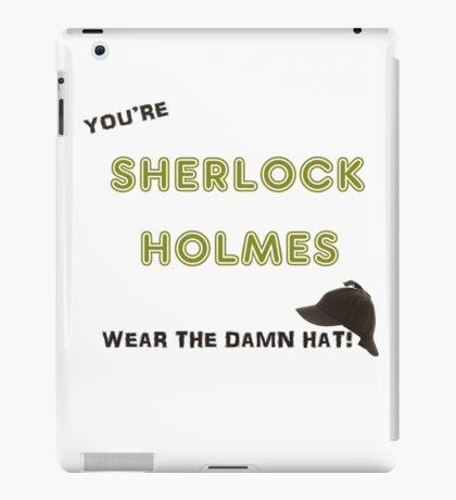 You're Sherlock Holmes, Wear the Damn Hat, Quote by John Watson (Sherlock Christmas Special BBC) iPad Case/Skin