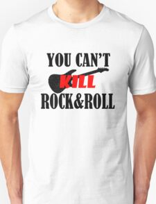 You Can't Kill Rock & Roll T-Shirt