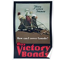 They serve France How can I serve CanadaBuy Victory Bonds Poster