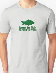 Born to fish forced to work Unisex T-Shirt