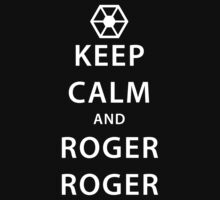 KEEP CALM and ROGER ROGER (white) by daveit