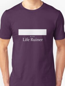 ______ is my Life Ruiner T-Shirt