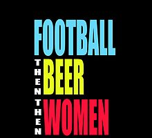 FOOTBALL THEN BEER THEN WOMEN by mcdba