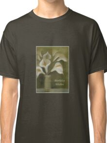 Calla Lilies Birthday Wishes Classic T-Shirt