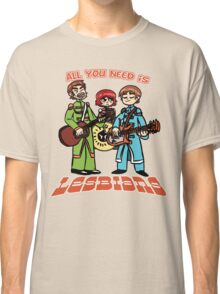 All You Need is Lesbians Classic T-Shirt