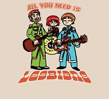 All You Need is Lesbians Unisex T-Shirt