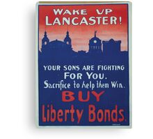 Wake up Lancaster! Your sons are fighting for you Sacrifice to help them win Buy Liberty bonds 002 Canvas Print