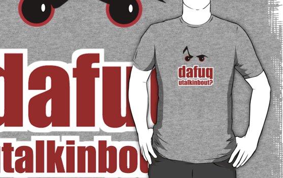 Dafuq Utalkinbout? by Buddhuu