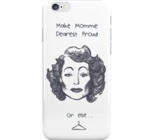 Make Mommie Dearest Proud iPhone Case/Skin