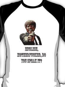 English mother****er do you speak it? T-Shirt