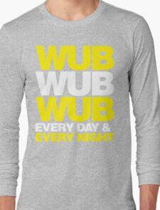 wub wub wub every day & every night Long Sleeve T-Shirt