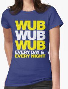 wub wub wub every day & every night T-Shirt