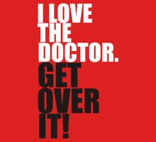 I love The Doctor. Get over it! Kids Tee