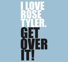 I love Rose Tyler. Get over it! by gloriouspurpose