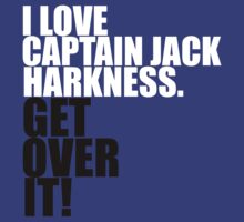 I love Captain Jack Harkness. Get over it! by gloriouspurpose