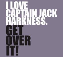 I love Captain Jack Harkness. Get over it! Kids Clothes