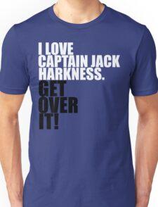 I love Captain Jack Harkness. Get over it! Unisex T-Shirt