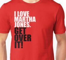 I love Martha Jones. Get over it! Unisex T-Shirt