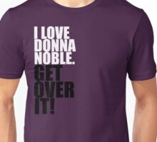 I love Donna Noble. Get over it! Unisex T-Shirt