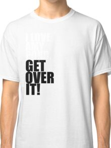 I love Amy Pond. Get over it! Classic T-Shirt