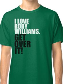 I love Rory Williams. Get over it! Classic T-Shirt