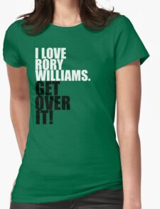 I love Rory Williams. Get over it! Womens Fitted T-Shirt