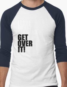 I love David Tennant. Get over it! Men's Baseball ¾ T-Shirt