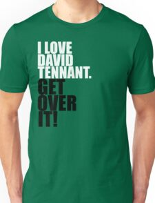 I love David Tennant. Get over it! Unisex T-Shirt