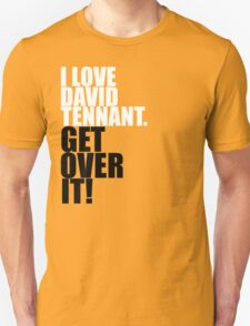 I love David Tennant. Get over it! Unisex T-Shirt