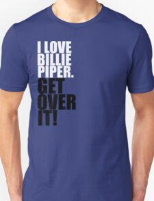 I love Billie Piper. Get over it! Unisex T-Shirt