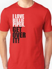 I love Billie Piper. Get over it! Unisex T-Shirt