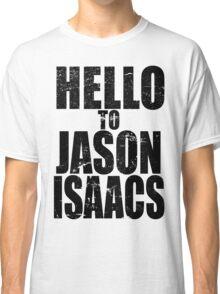 Hello to Jason Isaacs. Classic T-Shirt