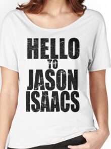 Hello to Jason Isaacs. Women's Relaxed Fit T-Shirt