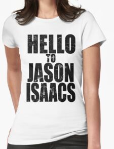 Hello to Jason Isaacs. Womens Fitted T-Shirt