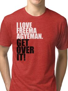 I love Freema Agyeman. Get over it! Tri-blend T-Shirt