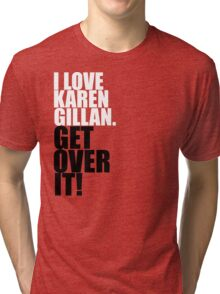 I love Karen Gillan. Get over it! Tri-blend T-Shirt