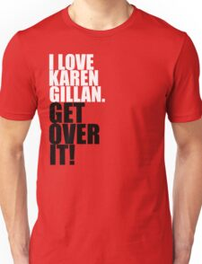 I love Karen Gillan. Get over it! Unisex T-Shirt
