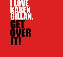 I love Karen Gillan. Get over it! T-Shirt