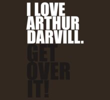 I love Arthur Darvill. Get over it! T-Shirt