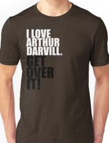 I love Arthur Darvill. Get over it! Unisex T-Shirt