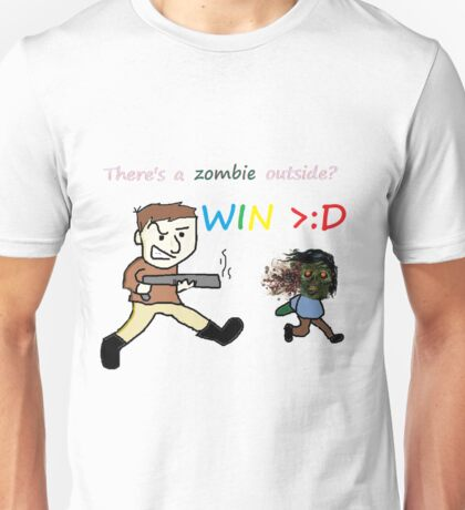 There's a zombie outside?  WIN >:D Unisex T-Shirt