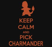 Keep calm and pick Charmander (version 1)  by SuperSayah