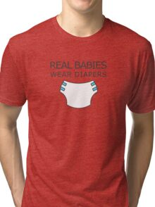 Real babies wear diapers Tri-blend T-Shirt