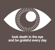 Look Death in the Eye and Be Grateful Every Day - White on Dark Kids Clothes
