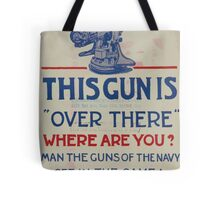 This gun is over there Where are you Man the guns of the Navy Get in the game! Enlist 002 Tote Bag