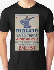 This gun is over there Where are you Man the guns of the Navy Get in the game! Enlist 002 T-Shirt