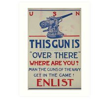This gun is over there Where are you Man the guns of the Navy Get in the game! Enlist 002 Art Print